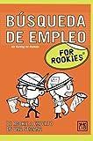 Búsqueda de empleo For Rookies: ¿Buscas empleo? ¿Necesitas cambiar de trabajo? ¿Quieres destacar de forma inmediata entre las montañas de CV que se ... oferta? (Books for rookies) (Spanish Edition)