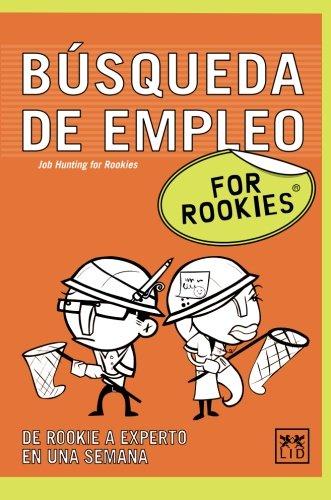 Búsqueda de empleo For Rookies: ¿Buscas empleo? ¿Necesitas cambiar de trabajo? ¿Quieres destacar de forma inmediata entre las montañas de CV que se ... oferta? (Books for rookies) (Spanish Edition) by LID Editorial