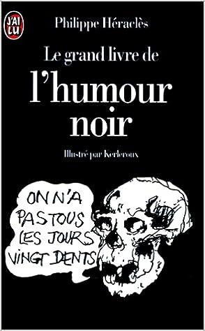 Amazon Fr Le Grand Livre De L Humour Noir Philippe