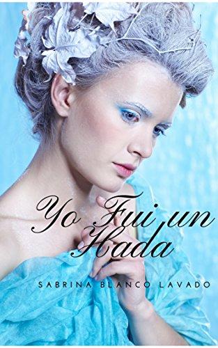 Yo Fui un Hada (Spanish Edition) by [Blanco Lavado, Sabrina , Blanco