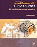 img - for Up and Running with AutoCAD 2012, Second Edition: 2D and 3D Drawing and Modeling book / textbook / text book