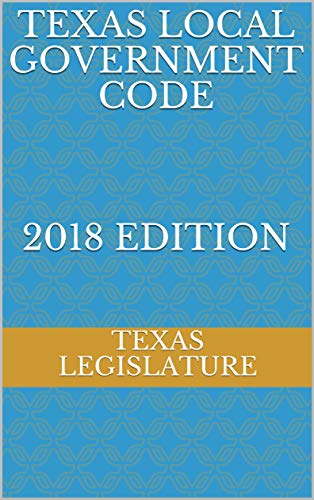 TEXAS LOCAL GOVERNMENT CODE 2018 EDITION