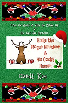 Blake the Rogue Reindeer & His Cocky Human (Willy the Kinky Elf & His Bad-Ass Reindeer Book 3) by [Kay, Candi]