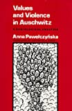 Values and Violence in Auschwitz : A Sociological Analysis, Pawelczynska, Anna, 0520042425