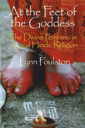 At the Feet of the Goddess: The Divine Feminine in Local Hindu Religion