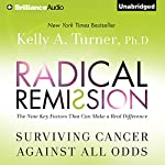 Radical Remission: Surviving Cancer Against All Odds | Kelly A. Turner Ph.D.