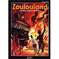 ZOULOULAND T04 : PAR LE FER ET PAR LE FEU