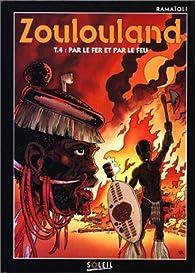 Zoulouland. 4, Par le fer et par le feu par Georges Ramaïoli
