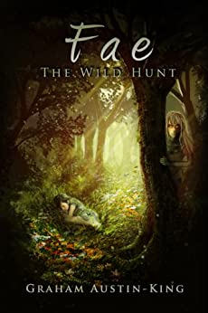 Fae - The Wild Hunt (The Riven Wyrde Saga Book 1) by [Austin-King, Graham]