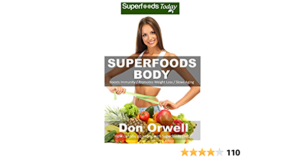 Superfoods Body: Over 75 Quick & Easy Gluten Free Low Cholesterol Whole Foods Recipes full of Antioxidants & Phytochemicals