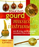 img - for Making Gourd Musical Instruments: Over 60 String, Wind & Percussion Instruments & How to Play Them book / textbook / text book