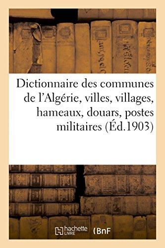 Dictionnaire des communes de l'Algérie, villes, villages, hameaux, douars, postes militaires, bordjs (Langues) (French Edition)