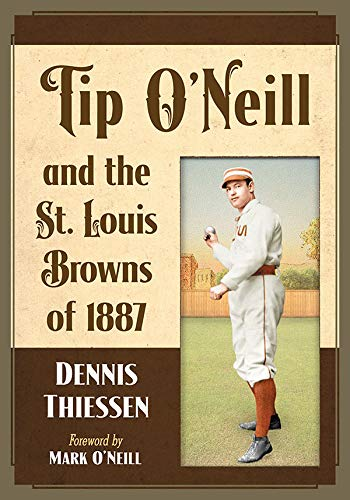 Tip O'Neill and the St. Louis Browns of 1887 - Louis Browns Baseball