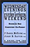 Wednesday Evenings and Every Other Weekend: From Divorced Dad to Competent Co-Parent, F. Daniel McClure and Jerry B. Saffer, 0967917913
