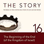 The Story, NIV: Chapter 16 - The Beginning of the End (of the Kingdom of Israel) (Dramatized) | Zondervan Bibles