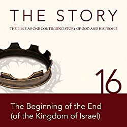 The Story, NIV: Chapter 16 - The Beginning of the End (of the Kingdom of Israel) (Dramatized)