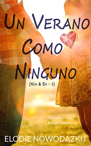 Un Verano Como Ninguno (Nick & Em - 1) (Spanish Edition) by
