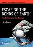 Escaping the Bonds of Earth: The Fifties and the Sixties (Springer Praxis Books)