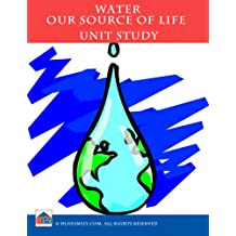 Water, Our Source of Life Unit Study