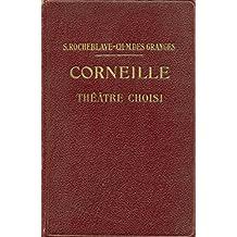 Corneille. Théatre choisi avec introduction,Bibliographie ,Notes, Grammaire , lexique et Illustrations documantaires. Sixieme Edition.