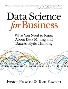 Data Science For Business: What You Need To Know About Data Mining And Data-analytic Thinking por Foster Provost epub
