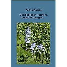 Gott begegnen - gestern, heute und morgen (German Edition)