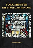 York Minster: The St William Window (Corpus Vitraearum Medii Aevi: Great Britain)