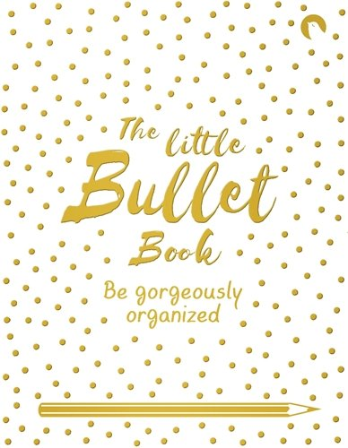 The Little Bullet Book: Be Gorgeously Organized (Journals)