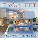 If You Left Audiobook by Ashley Prentice Norton Narrated by Christina Delaine