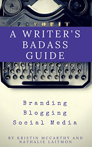 A Writer's Badass Guide To Branding, Blogging and Social Media by [Laitmon, Nathalie, McCarthy, Kristin]