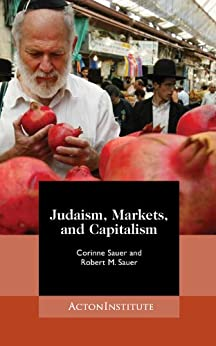 Judaism, Markets, and Capitalism: Separating Myth from Reality by [Sauer, Corinne]