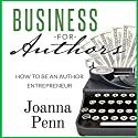 Business for Authors. How to Be an Author Entrepreneur Hörbuch von Joanna Penn Gesprochen von: Joanna Penn