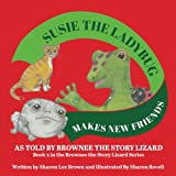 Susie the Ladybug Makes New Friends: Book 2 in the Brownee the Story Lizard Series (Volume 2)