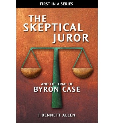 Download [(The Skeptical Juror and the Trial of Byron Case )] [Author: J Bennett Allen] [Jan-2010] pdf