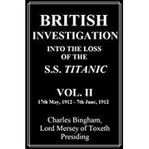 Vol. II British Investigation Into The Loss Of The S.S. Titanic