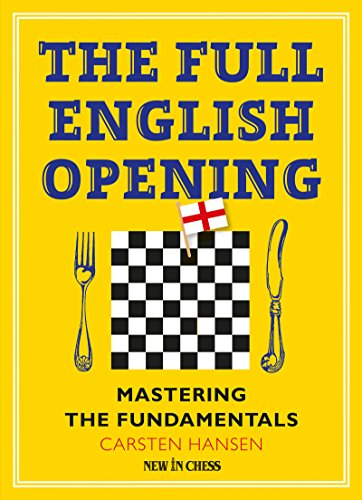 The Full English Opening: Mastering The Fundamentals - Carsten Hansen