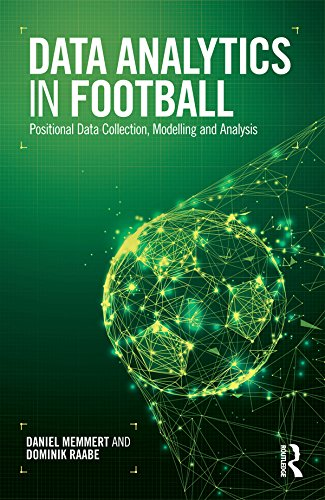 Data Analytics in Football: Positional Data Collection, Modelling and Analysis - http://medicalbooks.filipinodoctors.org