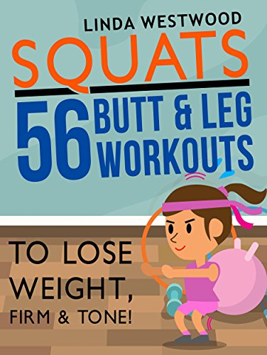 Squats (3rd Edition): 56 Butt & Leg Workouts To Lose Weight, Firm & Tone! (Best Way To Work Out Legs)