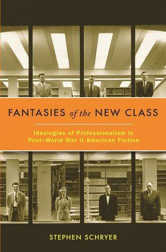 Fantasies of the New Class: Ideologies of Professionalism in Post–World War II American Fiction PDF