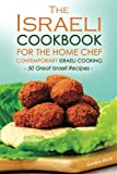 The Israeli Cookbook for the Home Chef, Contemporary Israeli Cooking: 50 Great Israeli Recipes