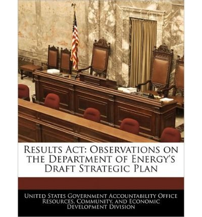 Download Results ACT: Observations on the Department of Energy's Draft Strategic Plan (Paperback) - Common PDF
