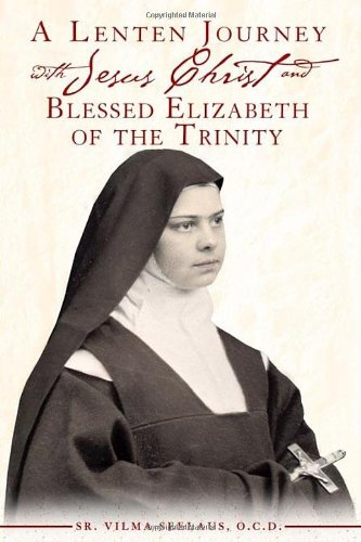 A Lenten Journey with Jesus Christ and Blessed Elizabeth of the Trinity (Blessed Trinity Catholic)