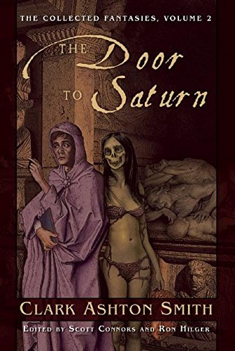 The Door to Saturn: The Collected Fantasies, Vol. 2 (The Collected Fantasies of Clark Ashton Smith)