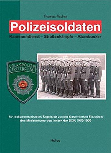 Polizeisoldaten: Kasernendienst - Strassenkämpfe - Atombunker