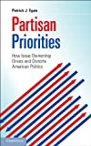 Partisan Priorities : How Issue Ownership Drives and Distorts American Politics, Egan, Patrick J., 1107617278