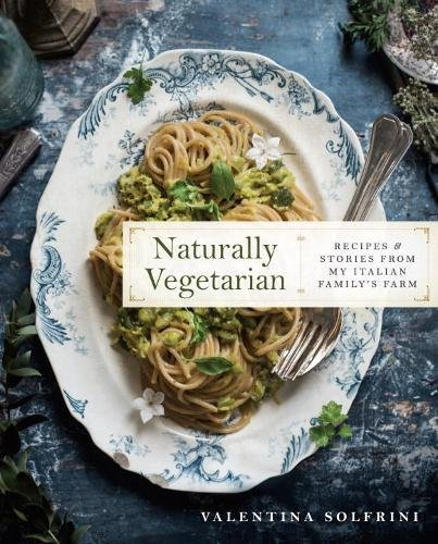 Naturally Vegetarian: Recipes and Stories from My Italian Family Farm (Oil Recipes Almond With)