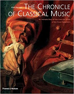 The Chronicle of Classical Music: An Intimate Diary of the Lives and
