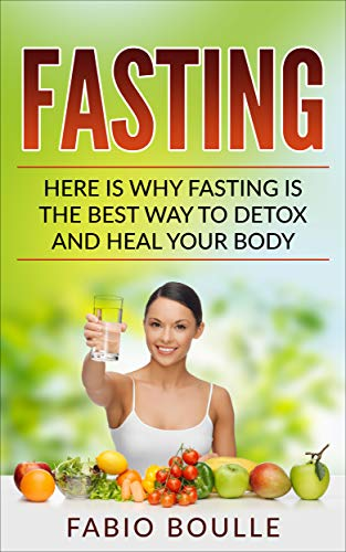 515TxAl KNL - Fasting: Here Is Why Fasting Is The Best Way To Detox And Heal Your Body. (Best for Anti-Aging, Healing, Intermittent Fasting, Beginners Fasting Diet, Weight Loss)
