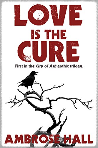 (Love is the Cure (City of Ash Book 1))