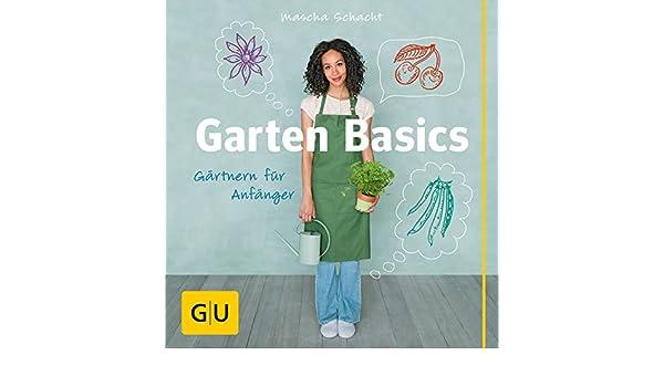 Gartenbasics Gartnern Fur Anfanger 9783833829079 Amazon Com Books